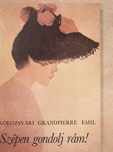Kolozsvári Grandpierre Emil - Szépen gondolj rám! [antikvár]
