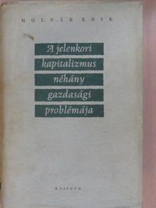 Molnár Erik - A jelenkori kapitalizmus néhány gazdasági problémája [antikvár]