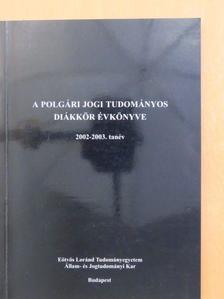 Bacsa György - A Polgári Jogi Tudományos Diákkör Évkönyve 2002-2003. tanév [antikvár]
