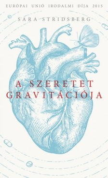 Sara Stridsberg - A szeretet gravitációja [eKönyv: epub, mobi]
