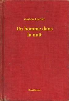 Gaston Leroux - Un homme dans la nuit [eKönyv: epub, mobi]
