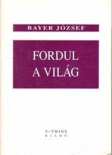 Bayer József - Fordul a világ [antikvár]