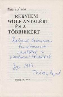Thiery Árpád - Rekviem Wolf Antalért. És a többiekért (dedikált) [antikvár]