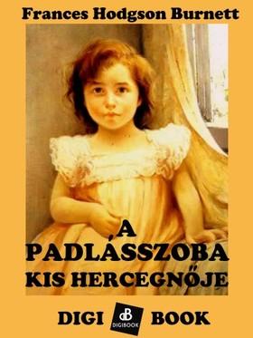Frances Hodgson Burnett - A padlásszoba kis hercegnője [eKönyv: epub, mobi]