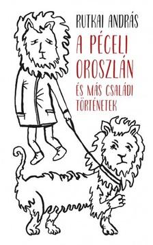 Rutkai András - A péceli oroszlán és más családi történetek [eKönyv: epub, mobi]