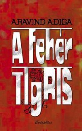 ADIGA, ARAVIND - A Fehér Tigris