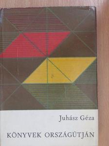 Juhász Géza - Könyvek országútján [antikvár]