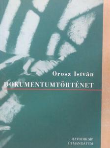 Orosz István - Dokumentumtörténet [antikvár]