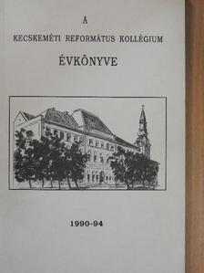 Dr. Orosz László - A Kecskeméti Református Kollégium Évkönyve 1990-1994 [antikvár]