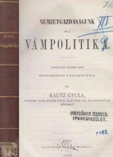 Kautz Gyula - Nemzetgazdaságunk és a vámpolitika II. rész [antikvár]