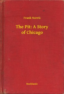 Norris, Frank - The Pit: A Story of Chicago [eKönyv: epub, mobi]