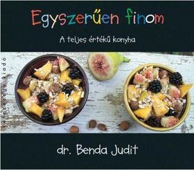 dr. Benda Judit - Egyszerűen finom - A teljes értékű konyha