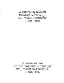 """Fülöp Gyula - A huszadik század magyar művészete: Mi, """"kelet-franciák"""" 1981-1989 [antikvár]"""