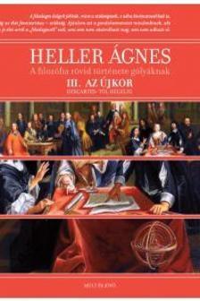 HELLER ÁGNES - A filozófia rövid története gólyáknak lll. Az újkor