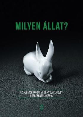 Balogh Gergő, Fodor Péter, Pataki Viktor (szerk) - Milyen állat? Az állatok irodalmi és nyelvelméleti reprezentációjáról