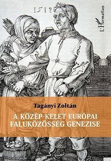 Tagányi Zoltán - A közép-kelet európai faluközösség genezise [antikvár]