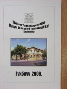 Az Újvidéki Tudományegyetem Magyar Tannyelvű Tanítóképző Kar Évkönyve 2006. [antikvár]