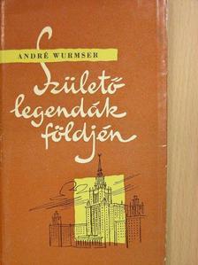 André Wurmser - Születő legendák földjén [antikvár]