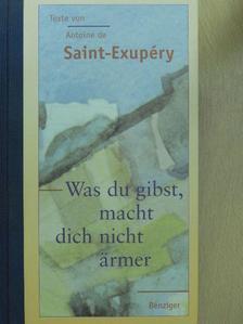 Antoine de Saint-Exupéry - Was du gibst, macht dich nicht ärmer [antikvár]