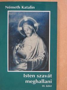 Németh Katalin - Isten szavát meghallani III. (dedikált példány) [antikvár]