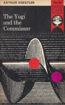 Arthur Koestler - The Yogi and the Commissar [antikvár]
