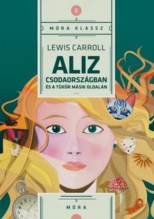 Lewis Carroll - Aliz csodaországban és a tükör másik oldalán [eKönyv: epub, mobi]