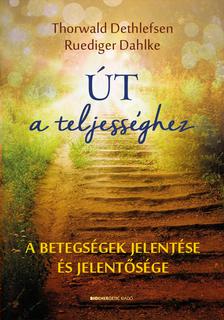 Thornwald Dethlefsen-Ruediger Dahlke - Út a teljességhez