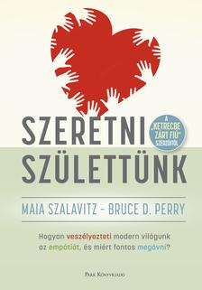 Maia Szalavitz-Bruce D. Perry - Szeretni születtünk