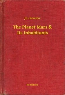 Kennon J.L. - The Planet Mars & Its Inhabitants [eKönyv: epub, mobi]