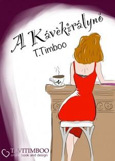 Timboo T. - A kávékirálynő avagy tömény erotika egy csipetnyi romantikával fűszerezve  [eKönyv: pdf, epub, mobi]
