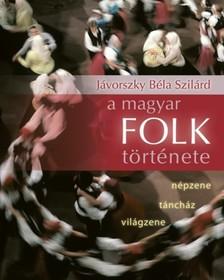 Jávorszky Béla Szilárd - A magyar folk története [eKönyv: epub, mobi]