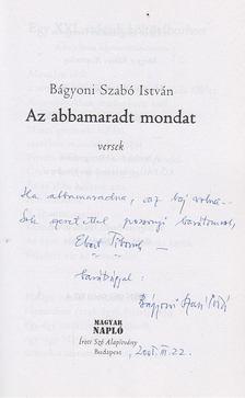 Bágyoni Szabó István - Az abbamaradt mondat (dedikált) [antikvár]