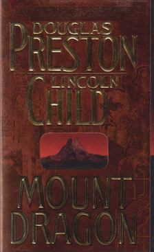 Douglas Preston - Lincoln Child - Mount Dragon [antikvár]