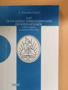 Z. Karvalics László - Egy értelmiségi tömegszervezet hétköznapjaiból [antikvár]
