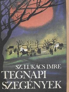 Sz. Lukács Imre - Tegnapi szegények (dedikált példány) [antikvár]