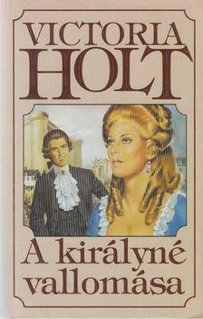 Victoria Holt - A királyné vallomása [antikvár]