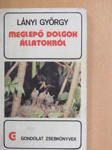 Dr. Lányi György - Meglepő dolgok állatokról [antikvár]