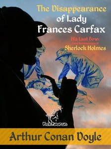 Arthur Conan Doyle, Alec Ball, Frederic Dorr Steele, Knott ., T. V. McCarthy, Wirton Arvel - The Disappearance of Lady Frances Carfax (His Last Bow: Some Reminiscences of Sherlock Holmes) [eKönyv: epub, mobi]