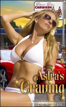 Moira Nelligar Suzie McLean, - Astra's Craving - Book 5 of Bikini Babes Carwash [eKönyv: epub, mobi]