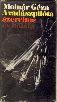 Molnár Géza - A vadászpilóta szerelme és halála [antikvár]