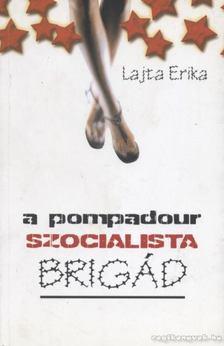 Lajta Erika - A Pompadour szocialista brigád [antikvár]