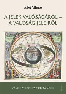 Voigt Vilmos - A jelek valóságáról - a valóság jeleiről - Válogatott tanulmányok - ÜKH 2019