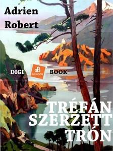 Robert Adrien - Tréfánszerzett trón [eKönyv: epub, mobi]