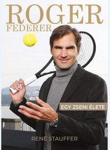 RENÉ STAUFFER - Roger Federer-Egy zseni élete