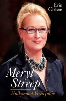 Erin Carlson - Meryl Streep - Hollywood királynője [eKönyv: epub, mobi]