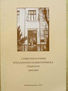 A kiskunfélegyházi Közgazdasági Szakközépiskola évkönyve 2004/2005 [antikvár]