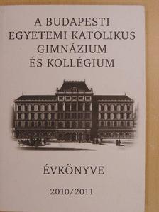 Bacsa Mátyás - A Budapesti Egyetemi Katolikus Gimnázium és Kollégium évkönyve 2010/2011 [antikvár]