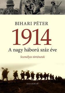 Bihari Péter - 1914. A nagy háború száz éve