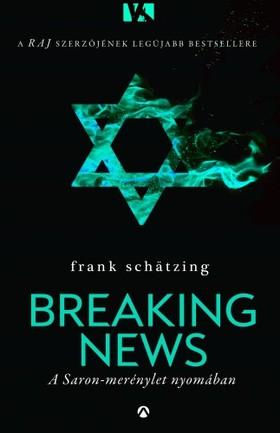 Frank Schätzing - Breaking News - A Saron-merénylet nyomában [eKönyv: epub, mobi]