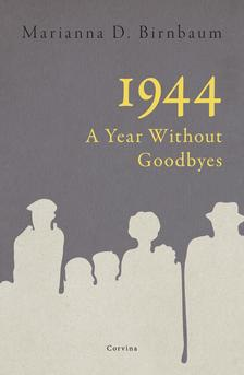 Marianna D. Birnbaum - 1944 - A Year Without Goodbyes